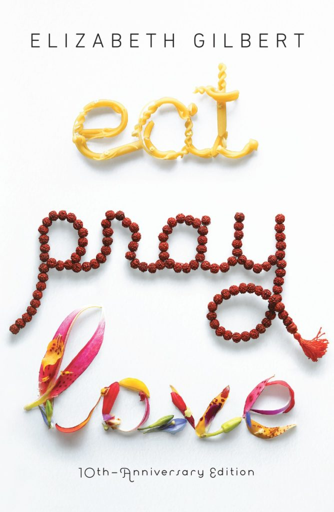 EAT PRAY LOVE by BIG MAGIC author Elizabeth Gilbert